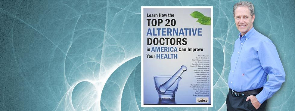 FEATURED IN 'TOP 20 ALTERNATIVE DOCTORS IN AMERICA' BOOK